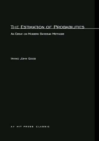 the estimation of probabilities an essay on modern bayesian methods Bayesian methods in applied econometrics, or, why econometrics should always and everywhere be bayesian christopher a sims princeton university sims@princetonedu august 6, 2007  • it is standard practice for frequentists to write papers about methods that are convenient, or intuitively appealing, and describe their properties, often only.
