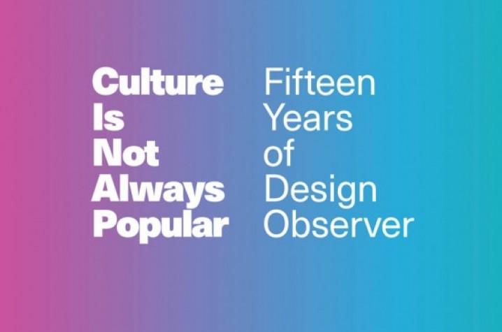 Video Trailer: 'Culture is Not Always Popular: Fifteen Years of Design Observer'