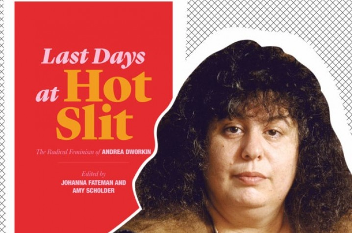 'Last Days at Hot Slit: The Radical Feminism of Andrea Dworkin'