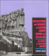 Architecture and Ideology in Eastern Europe during the Stalin Era
