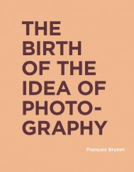 The Birth of the Idea of Photography