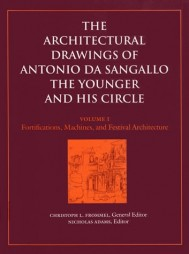 The Architectural Drawings of Antonio da Sangallo the Younger and His Circle, Volume 1