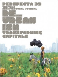 "Perspecta 39 ""Re_Urbanism: Transforming Capitals"""