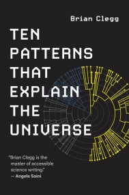 Ten Patterns That Explain the Universe