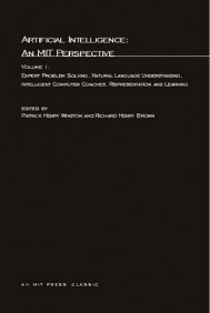 Artificial Intelligence: An MIT Perspective, Volume 1