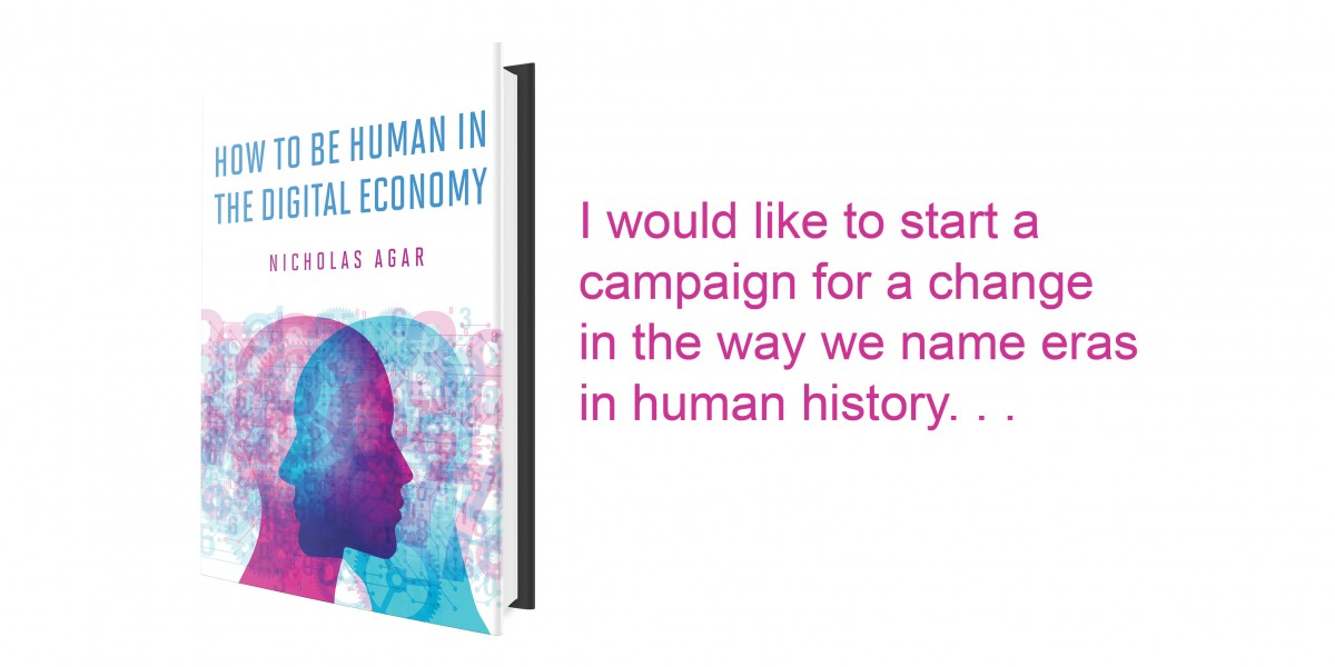 "A 3D image of the book How to Be Human in the Digital Economy and the text ""I would like to start a campaign for a change in the way we name eras in human history."""