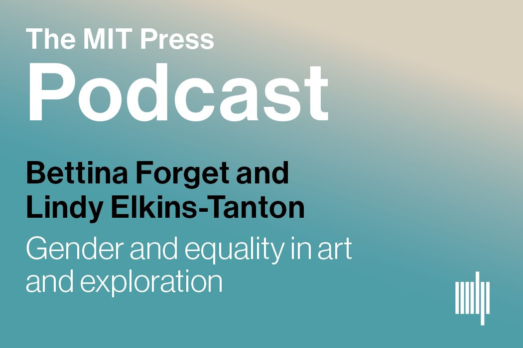 The MIT Press Podcast: Bettina Forget and Lindy Elkins-Tanton