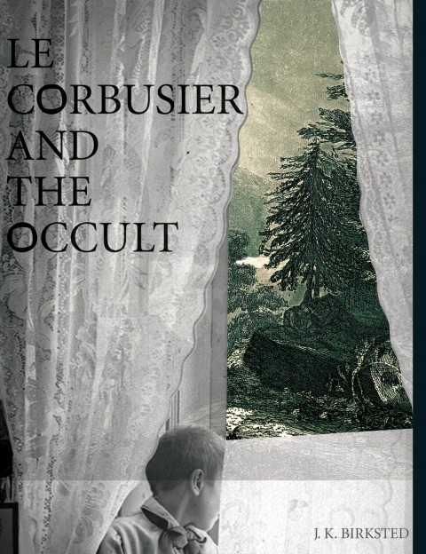 Le Corbusier and the Occult | The MIT Press