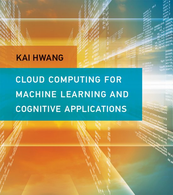 Cloud Computing for Machine Learning and Cognitive Applications