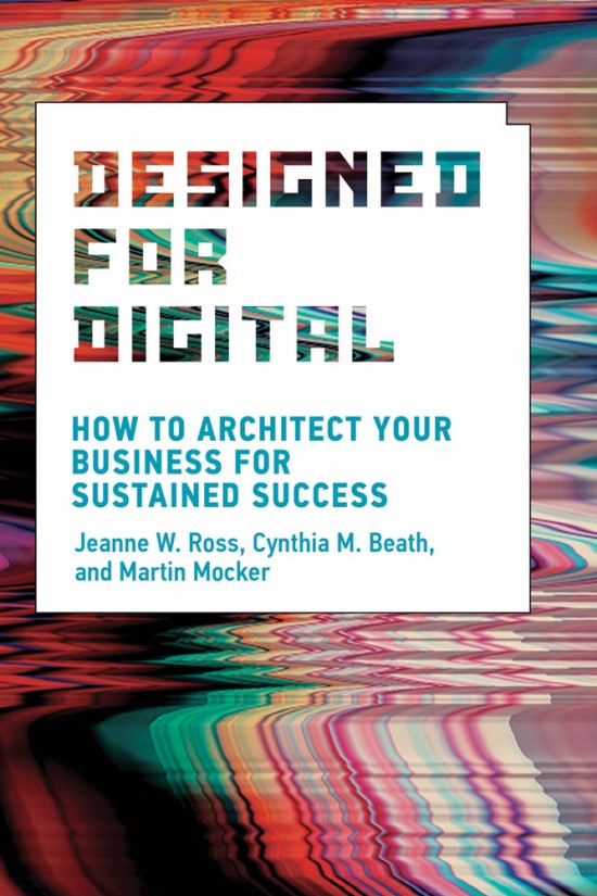 Authors@MIT | Jeanne Ross, Cynthia Beath, & Martin Mocker: Designed for Digital @ The MIT Press Bookstore