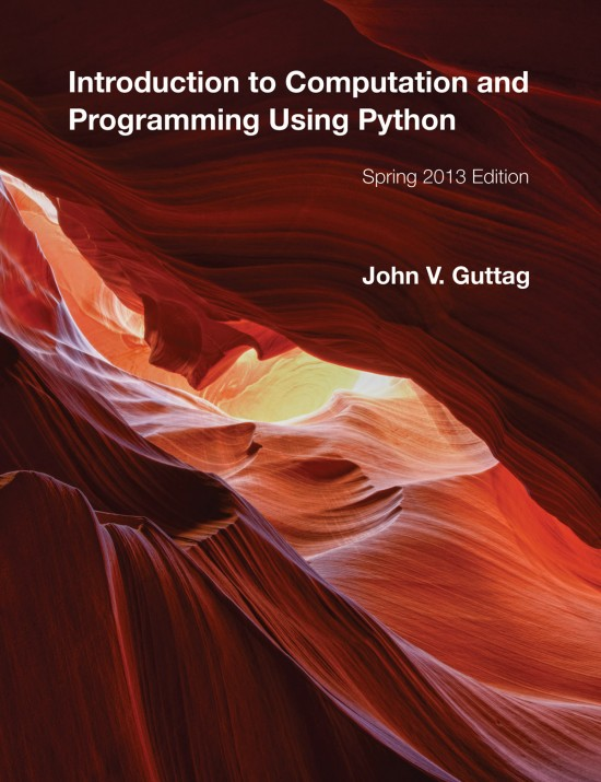 Introduction to Computation and Programming Using Python, Spring 2013 Edition