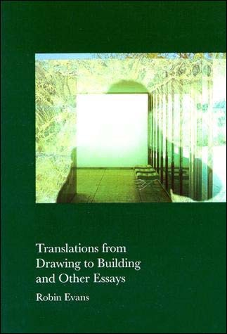 Translations from Drawing to Building and Other Essays