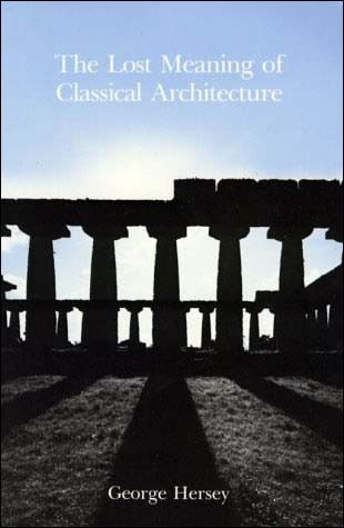 The Lost Meaning of Classical Architecture