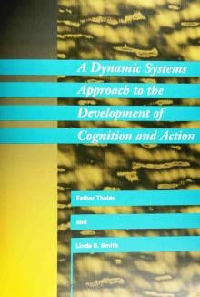 A Dynamic Systems Approach to the Development of Cognition and Action