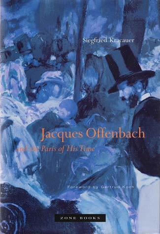 Jacques Offenbach and the Paris of His Time