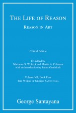 The Life of Reason or The Phases of Human Progress, Critical Edition, Volume 7