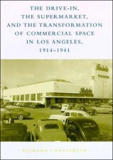 The Drive-In, the Supermarket, and the Transformation of Commercial Space in Los Angeles, 1914–1941