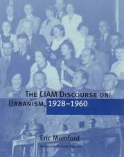 The CIAM Discourse on Urbanism, 1928–1960
