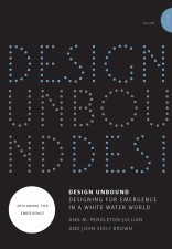 Design Unbound: Designing for Emergence in a White Water World, Volume 1: Designing for Emergence