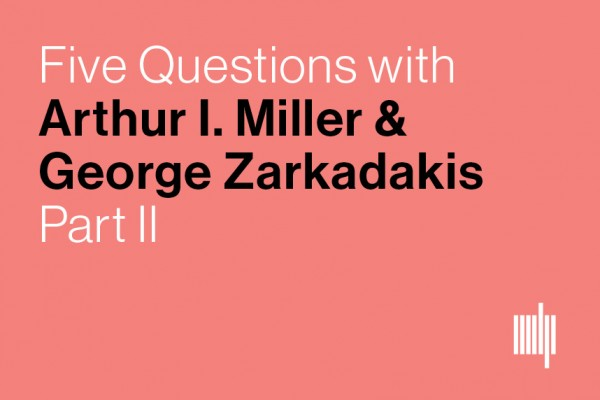 Five questions with Arthur Miller and George Zarkadakis